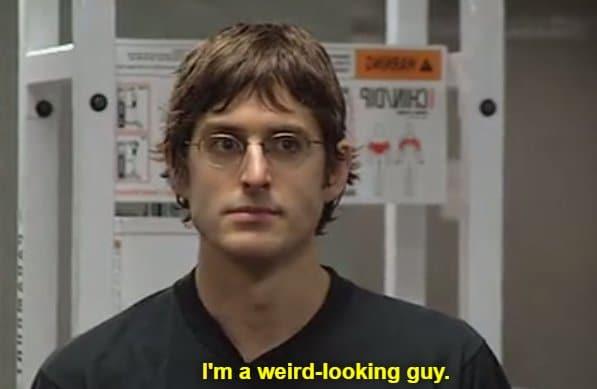 I'm A Weird Looking Guy Louis