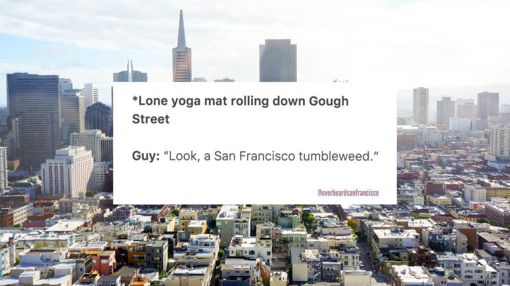 30 Hilarious Posts From Overheard SF That Are Just So Quintessentially Bay Area